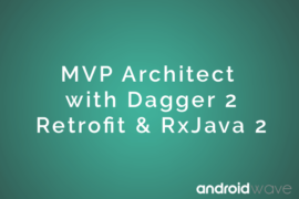 Architect Android Apps with MVP, Dagger, Retrofit & Rxjava