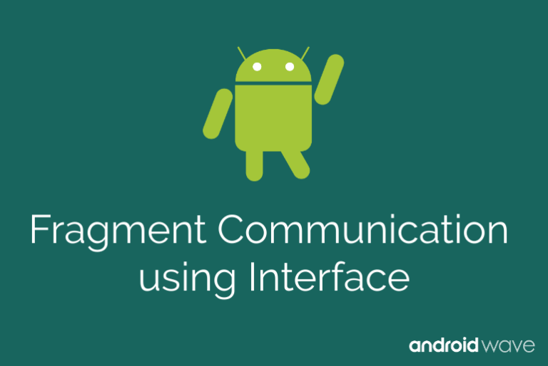 Fragment to Fragment Communication with Interfaces