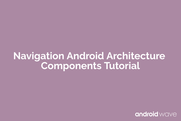 android navigation architecture component example