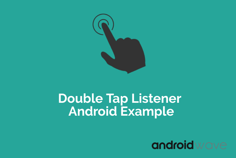 Double Tap Listener android