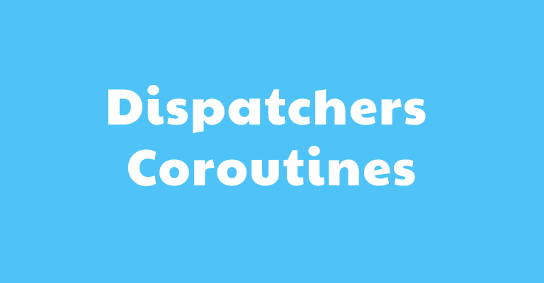 dispatchers in coroutines