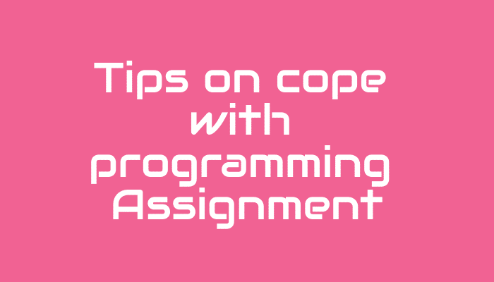 tips on cope with a programming assignment